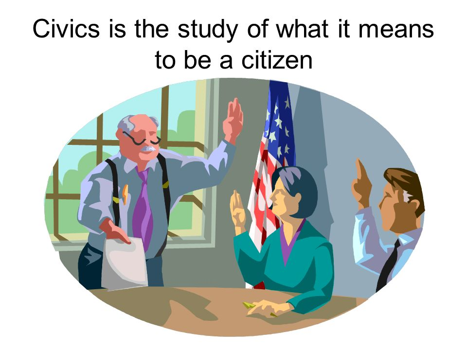 Civics is the study of what it means to be a citizen