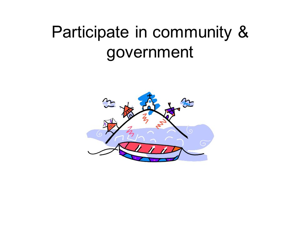 Participate in community & government