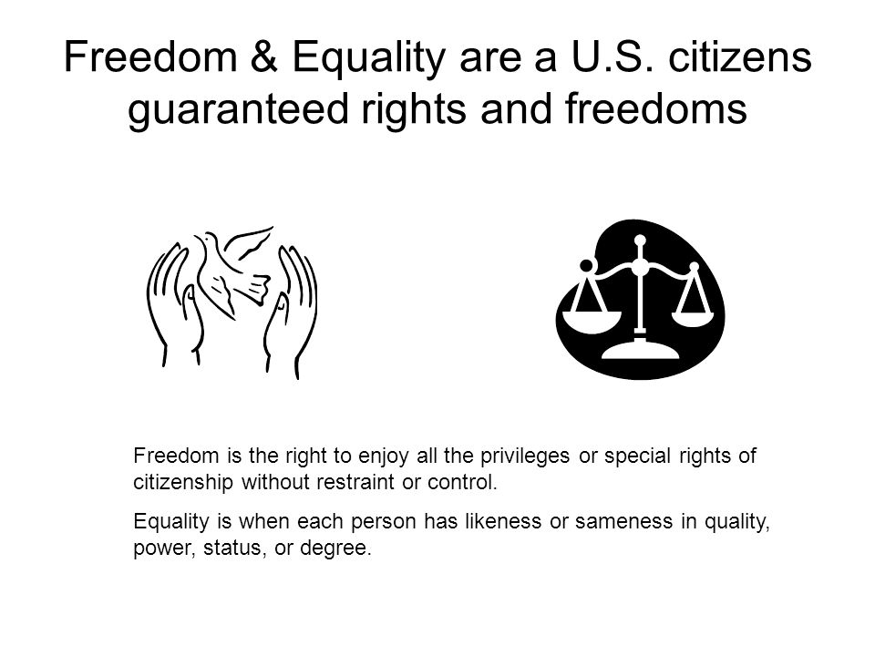 Freedom & Equality are a U.S. citizens guaranteed rights and freedoms