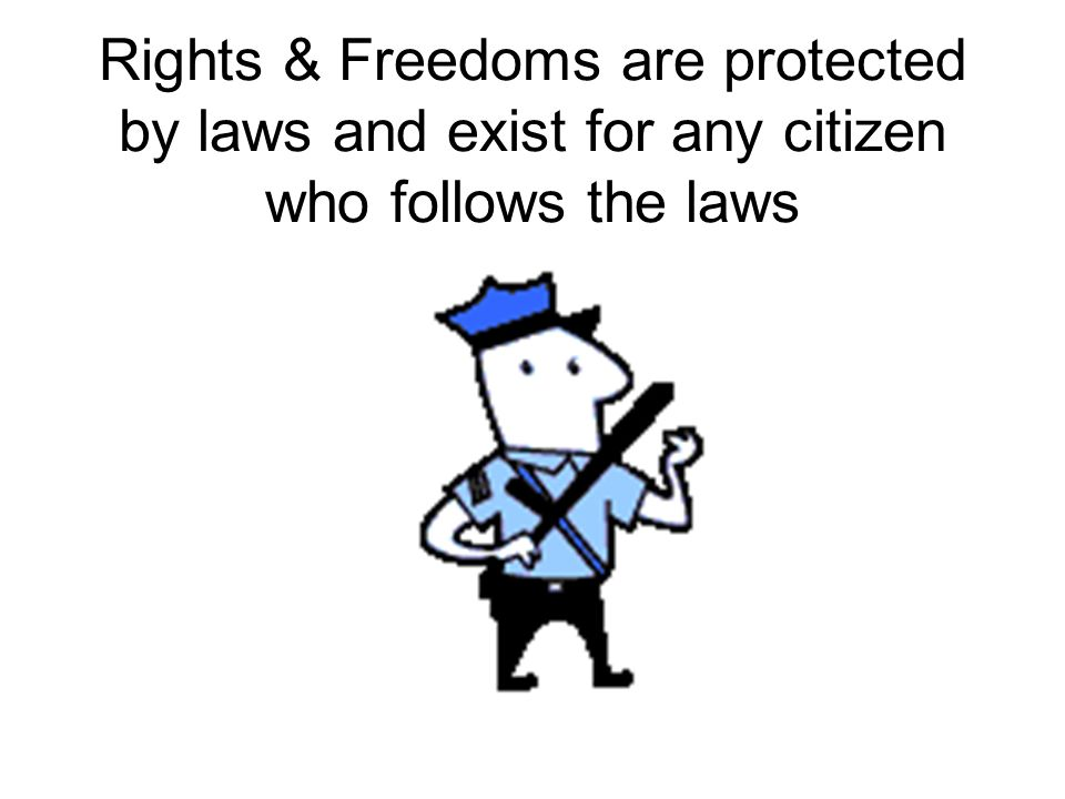 Rights & Freedoms are protected by laws and exist for any citizen who follows the laws