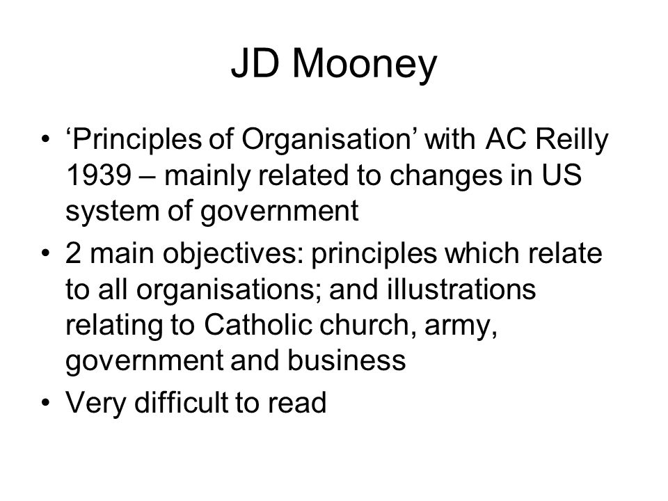 JD Mooney 'Principles of Organisation' with AC Reilly 1939 – mainly related to changes in US system of government.