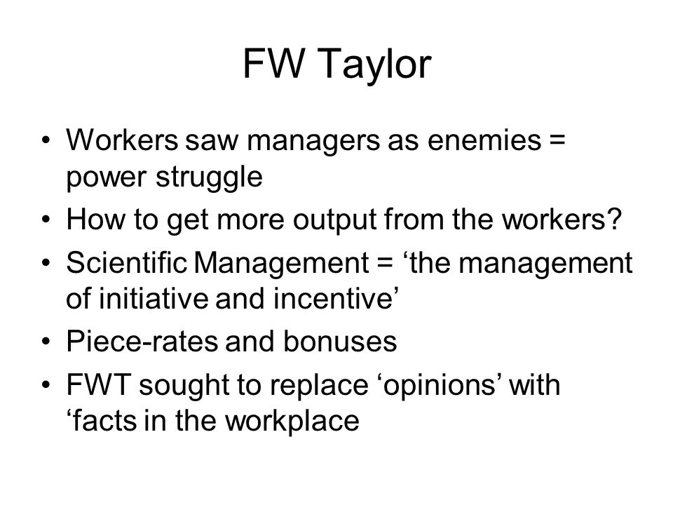 FW Taylor Workers saw managers as enemies = power struggle