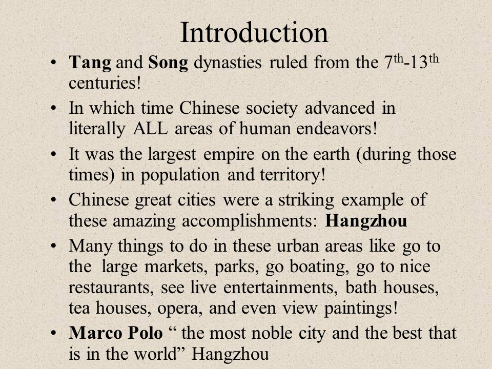 Introduction Tang and Song dynasties ruled from the 7th-13th centuries!