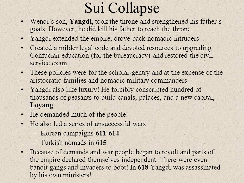 Sui Collapse Wendi's son, Yangdi, took the throne and strengthened his father's goals. However, he did kill his father to reach the throne.