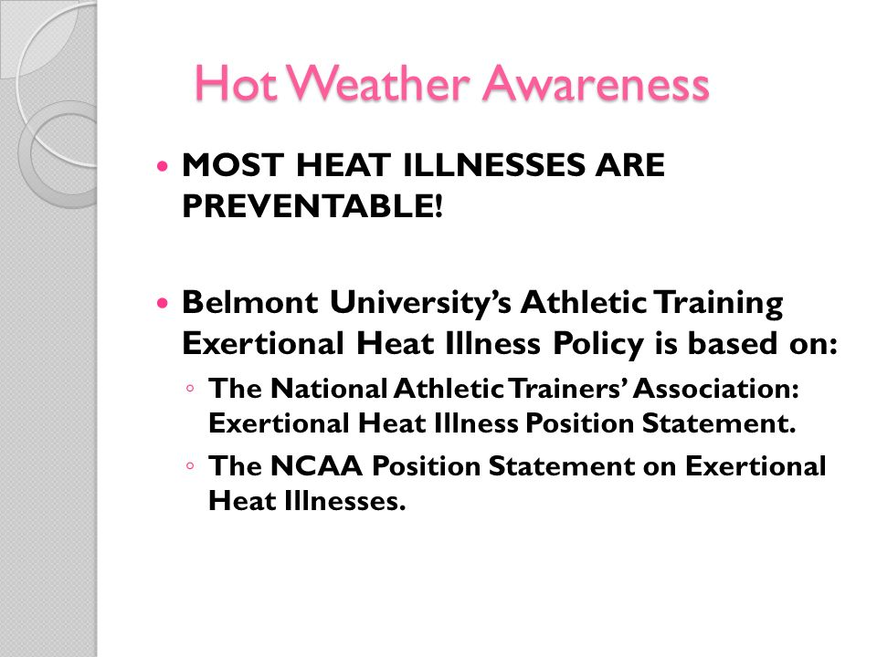 Hot Weather Awareness MOST HEAT ILLNESSES ARE PREVENTABLE!