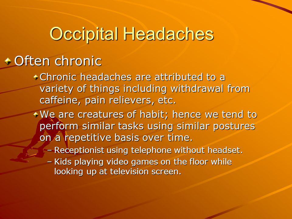Occipital Headaches Often chronic