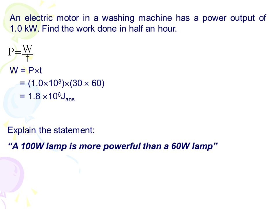An electric motor in a washing machine has a power output of 1. 0 kW