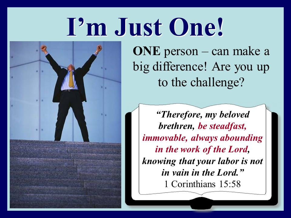 ONE person – can make a big difference! Are you up to the challenge