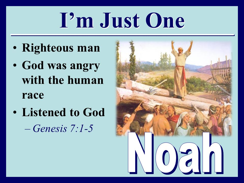 I'm Just One Righteous man God was angry with the human race