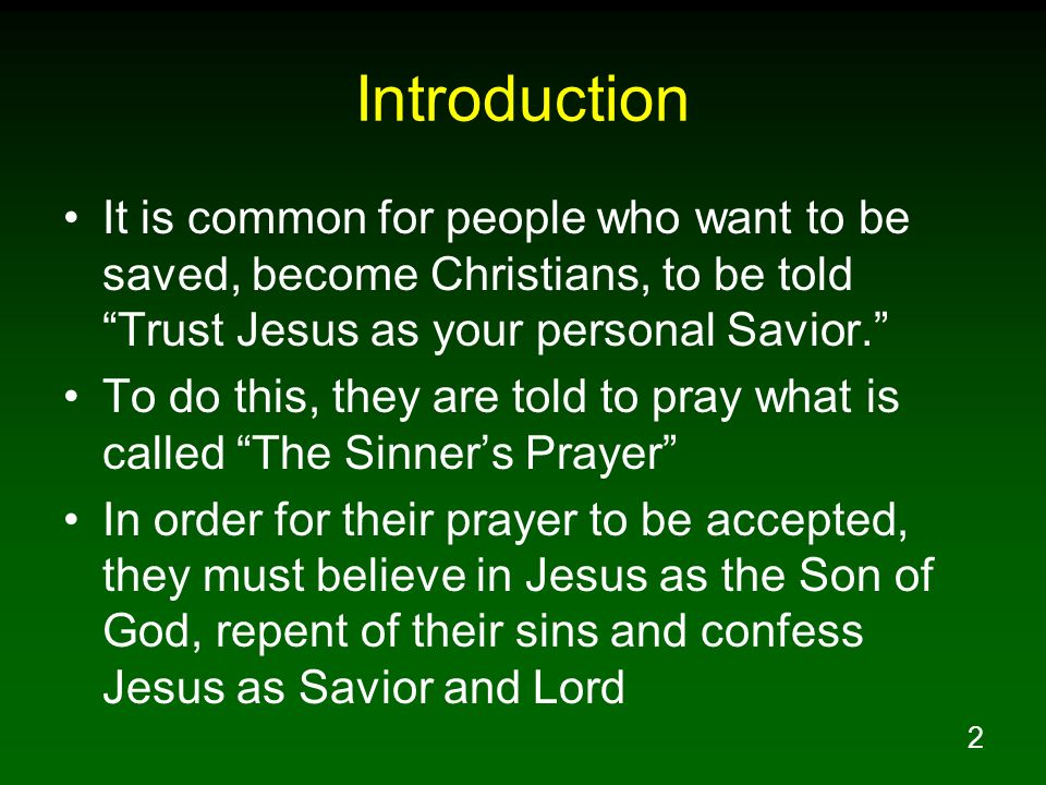Introduction It is common for people who want to be saved, become Christians, to be told Trust Jesus as your personal Savior.