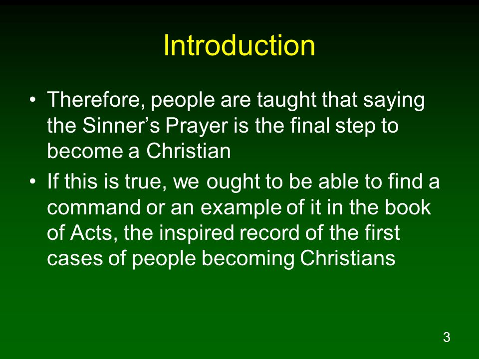 Introduction Therefore, people are taught that saying the Sinner's Prayer is the final step to become a Christian.