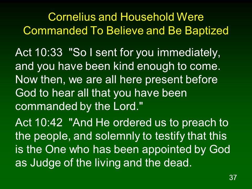 Cornelius and Household Were Commanded To Believe and Be Baptized