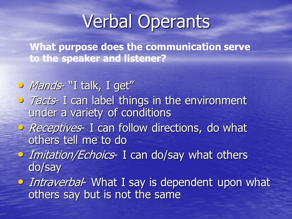 Verbal Operants Mands- I talk, I get