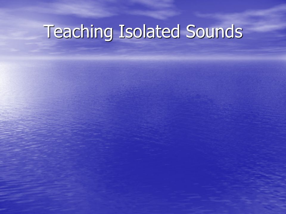 Teaching Isolated Sounds