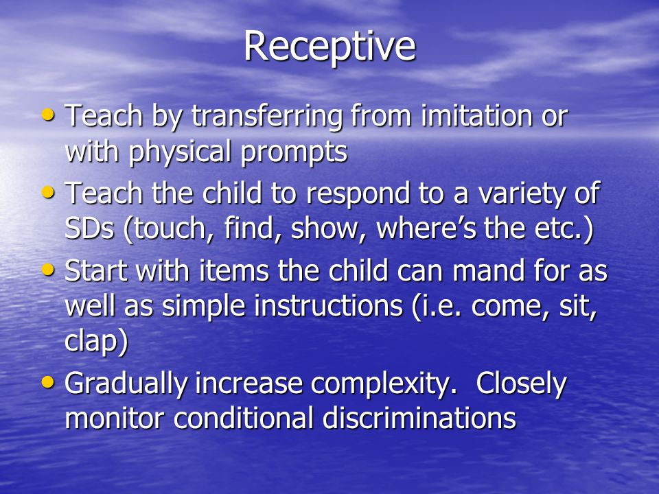 Receptive Teach by transferring from imitation or with physical prompts.