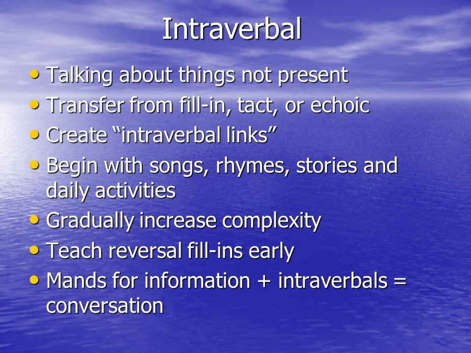 Intraverbal Talking about things not present