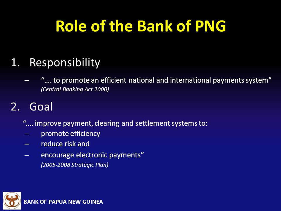 Role of the Bank of PNG Responsibility Goal