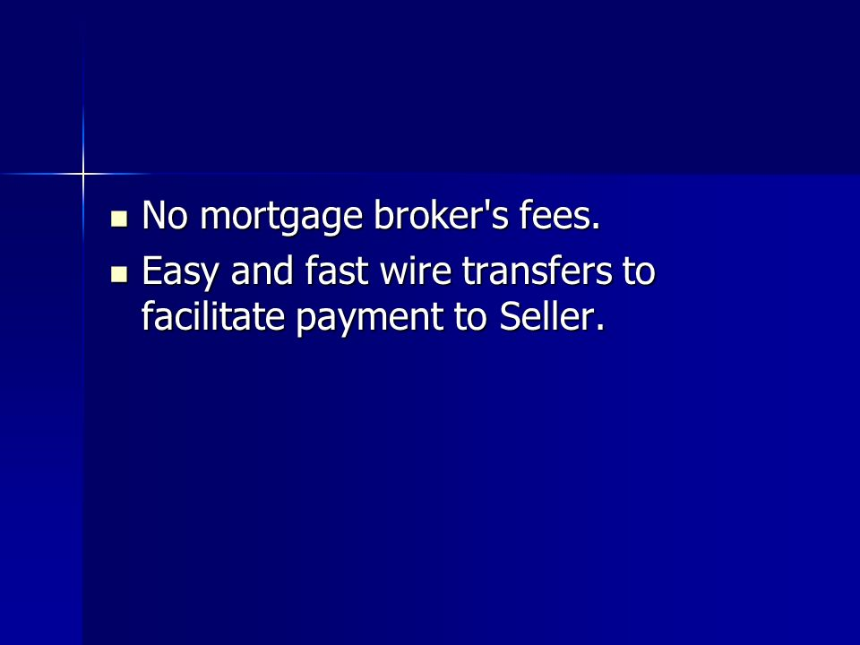 No mortgage broker s fees.