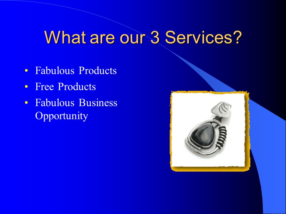 What are our 3 Services Fabulous Products Free Products