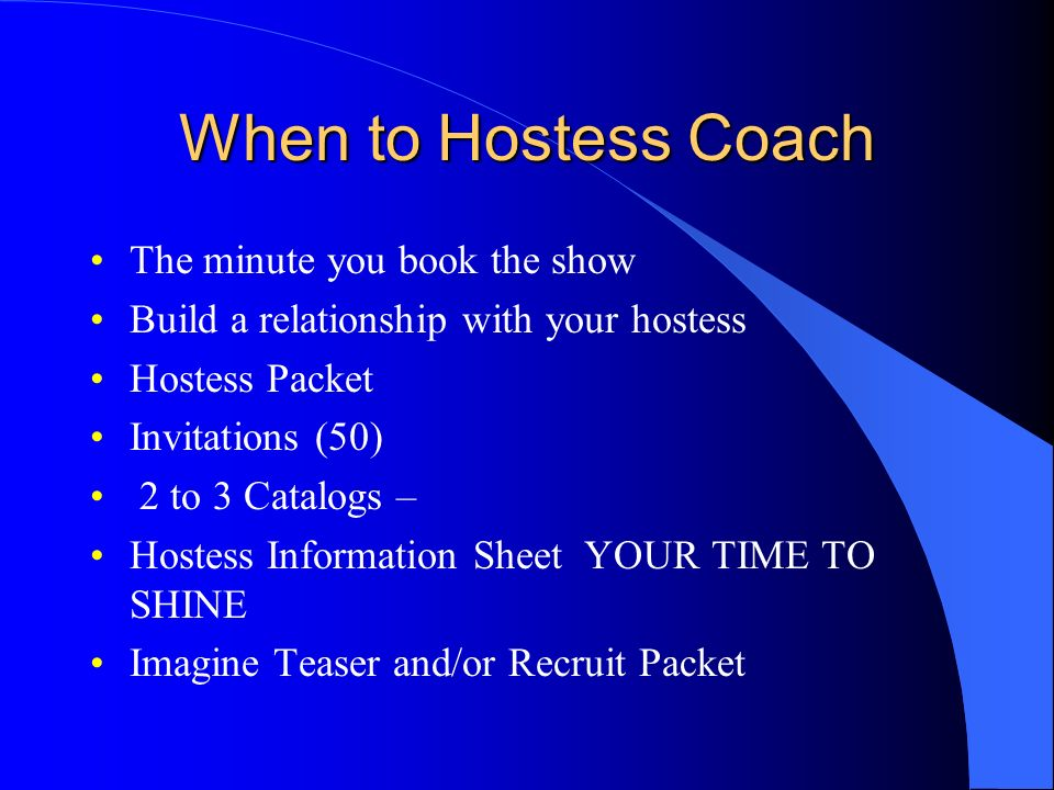 When to Hostess Coach The minute you book the show