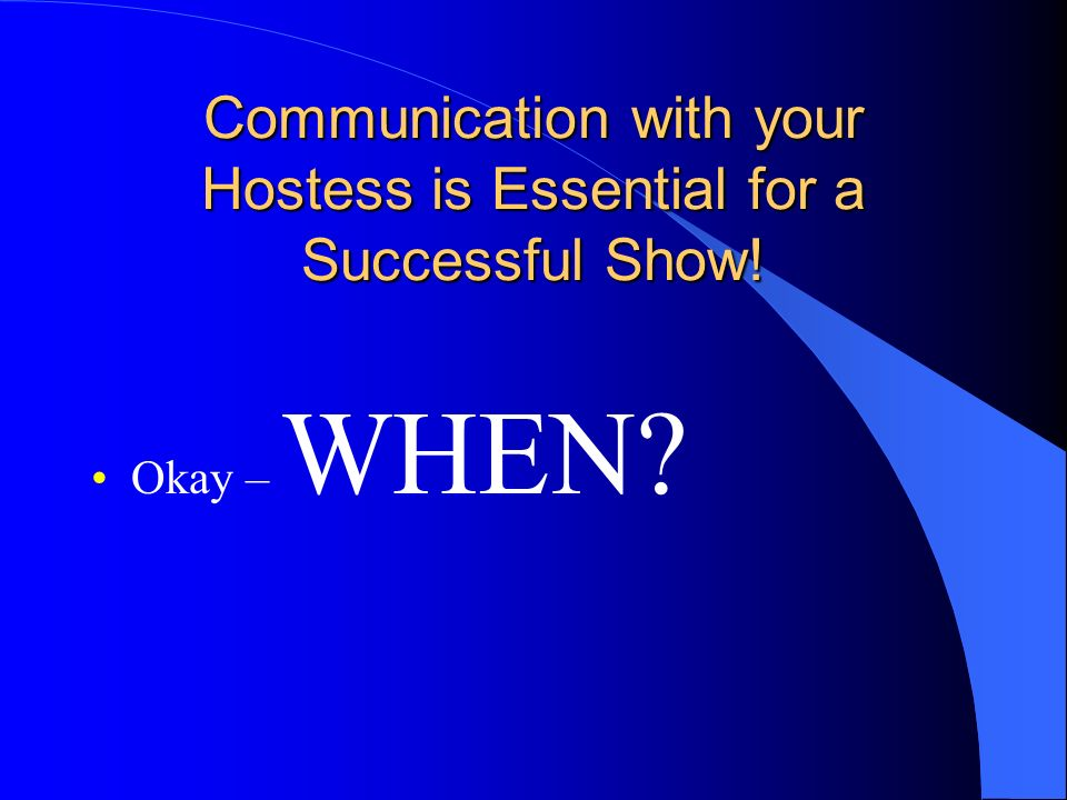 Communication with your Hostess is Essential for a Successful Show!