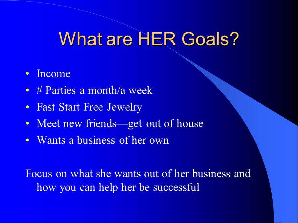 What are HER Goals Income # Parties a month/a week
