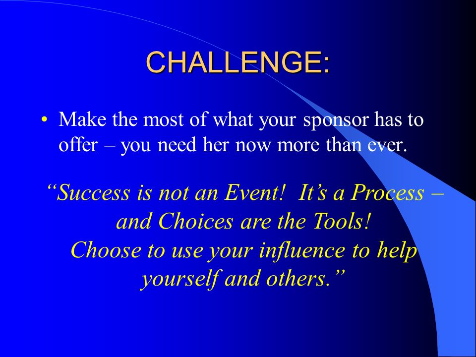 CHALLENGE: Make the most of what your sponsor has to offer – you need her now more than ever.