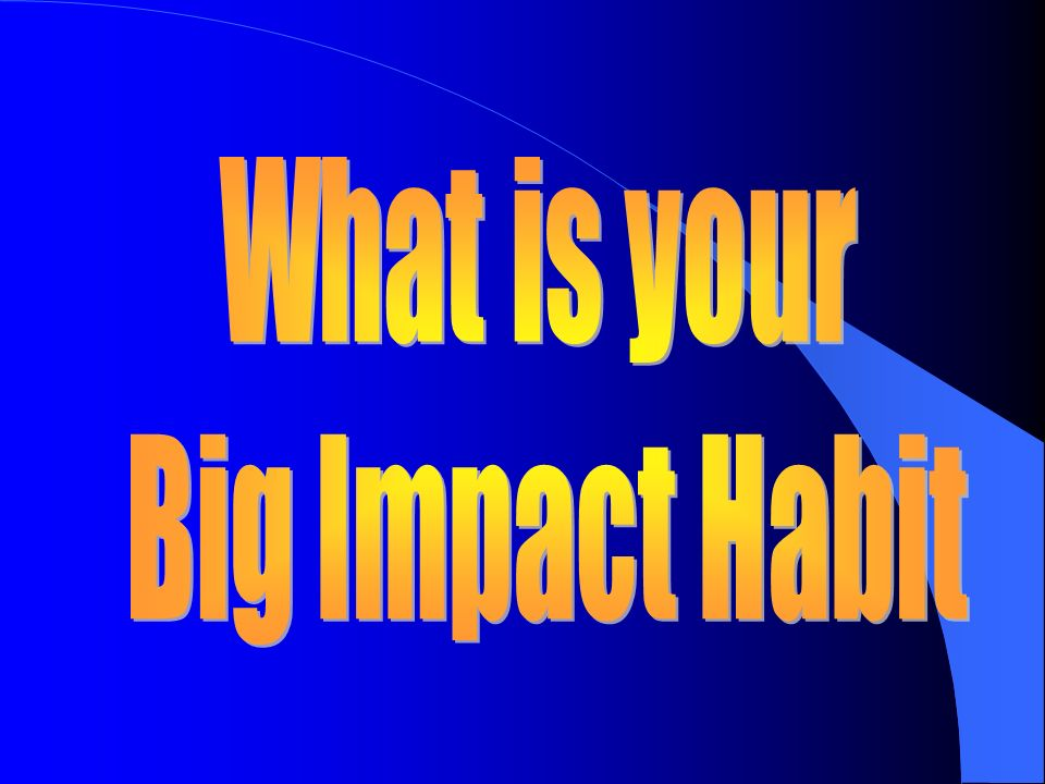 What is your Big Impact Habit