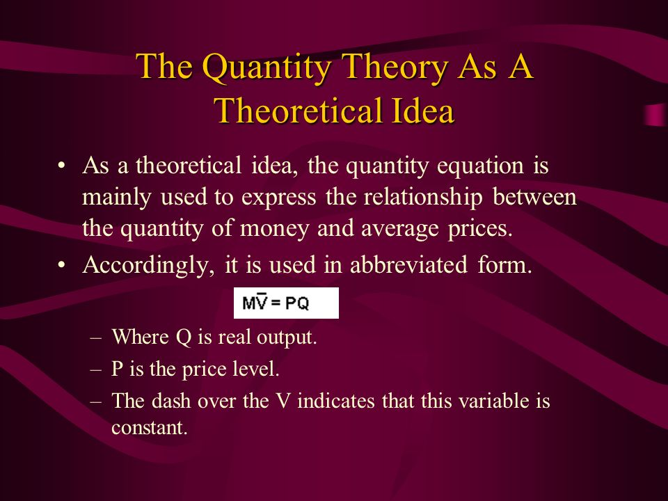 The Quantity Theory As A Theoretical Idea