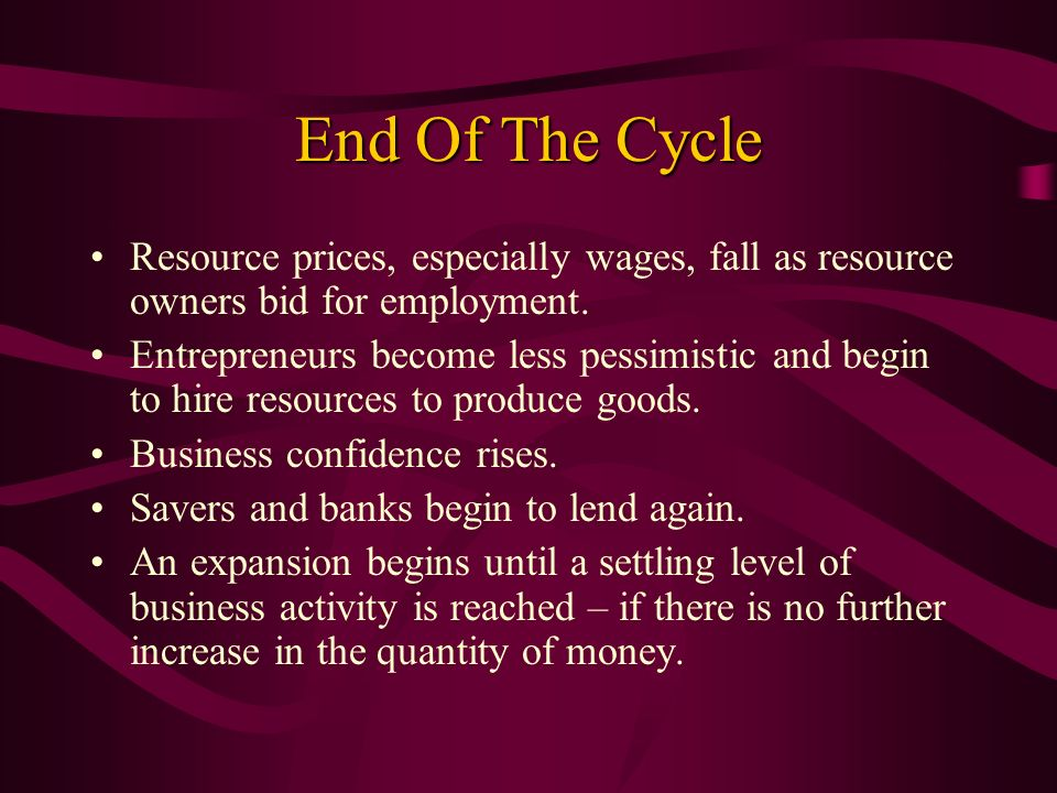 End Of The Cycle Resource prices, especially wages, fall as resource owners bid for employment.
