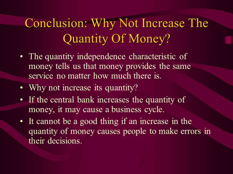 Conclusion: Why Not Increase The Quantity Of Money
