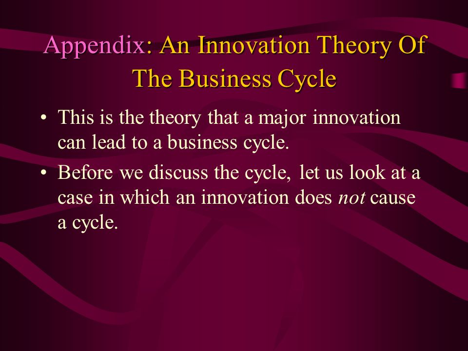 Appendix: An Innovation Theory Of The Business Cycle