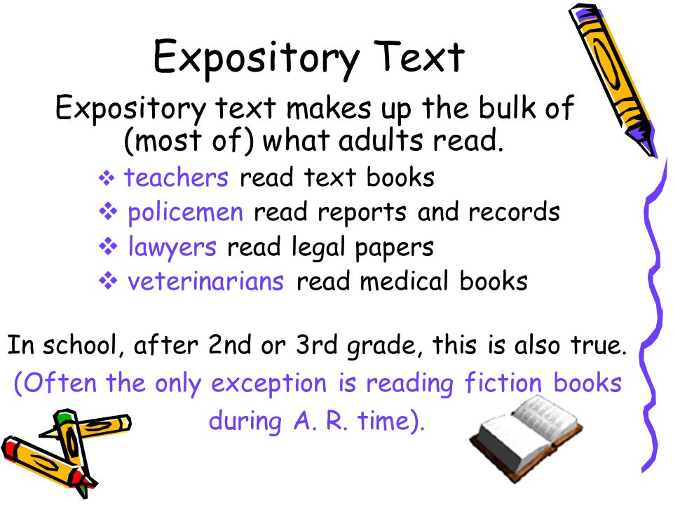 Expository Text Expository text makes up the bulk of (most of) what adults read. teachers read text books.