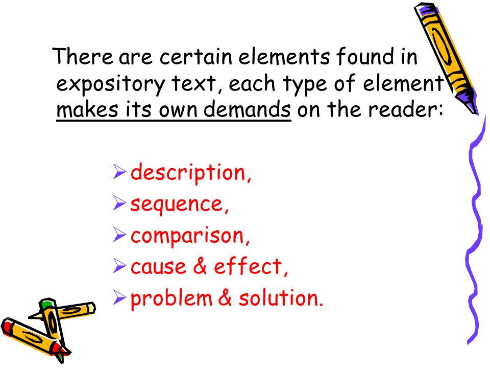 There are certain elements found in expository text, each type of element makes its own demands on the reader: