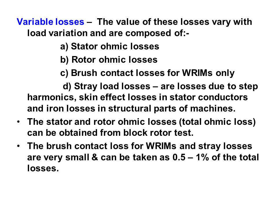 Variable losses – The value of these losses vary with load variation and are composed of:-