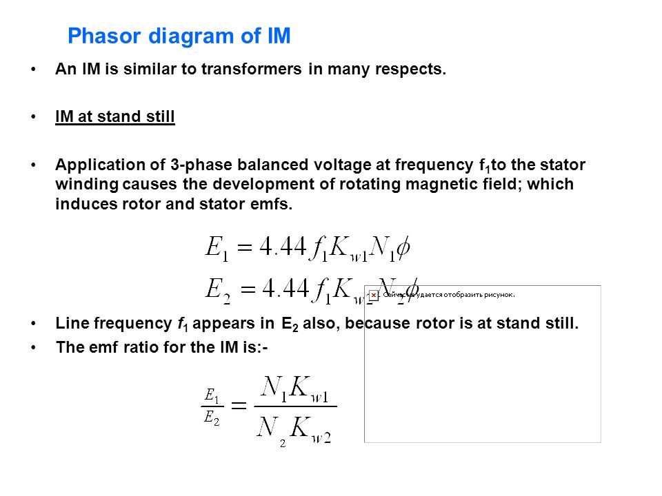 Phasor diagram of IM An IM is similar to transformers in many respects. IM at stand still.