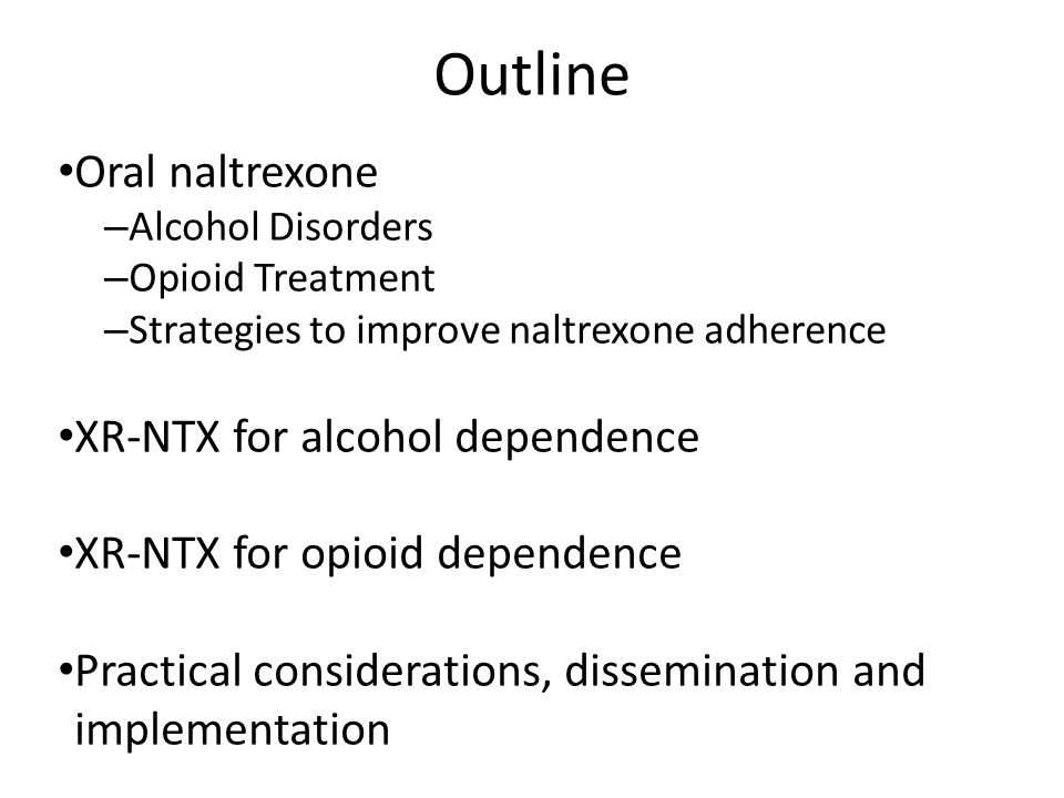 Outline Oral naltrexone XR-NTX for alcohol dependence