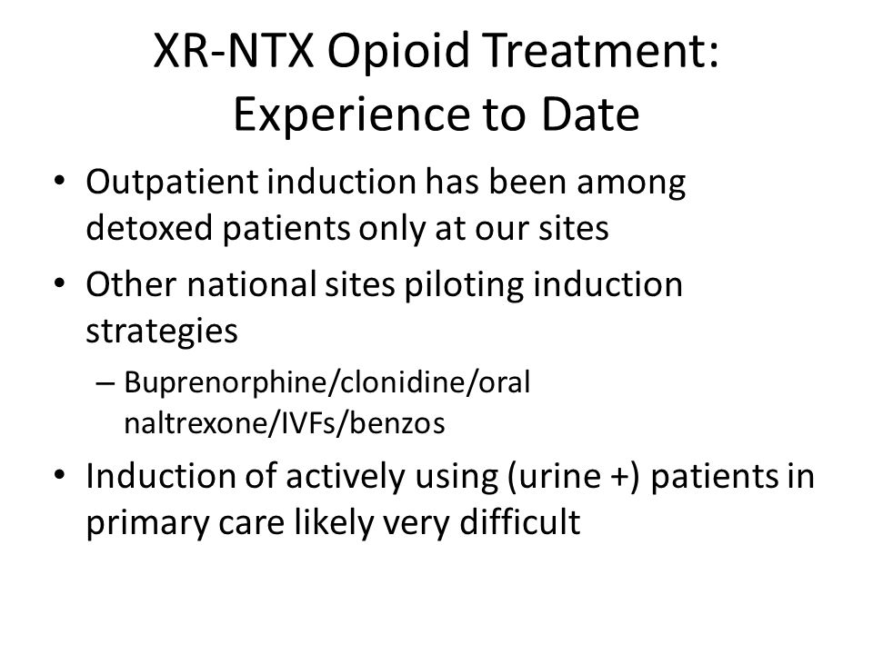 XR-NTX Opioid Treatment: Experience to Date