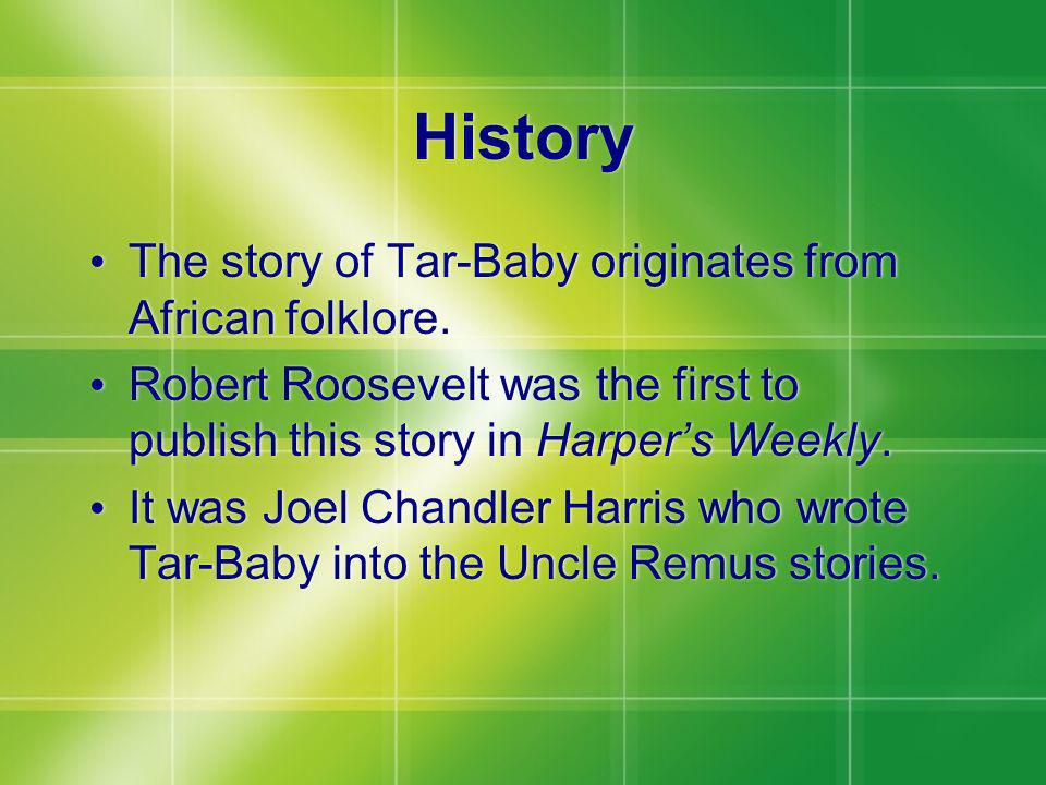 History The story of Tar-Baby originates from African folklore.