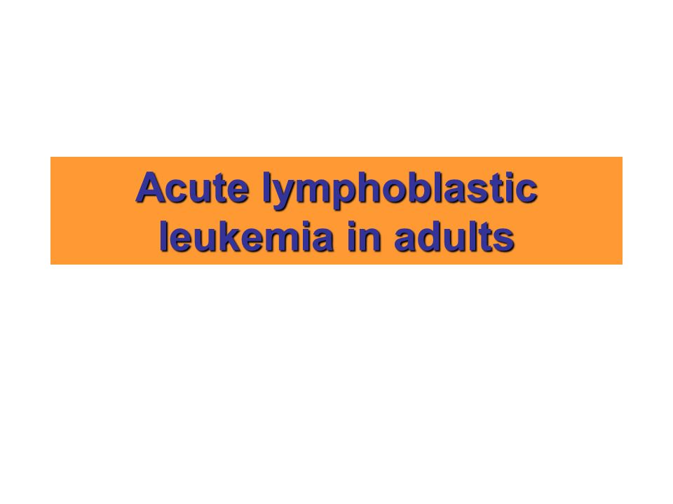 Acute lymphoblastic leukemia in adults