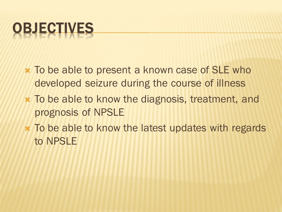 Objectives To be able to present a known case of SLE who developed seizure during the course of illness.