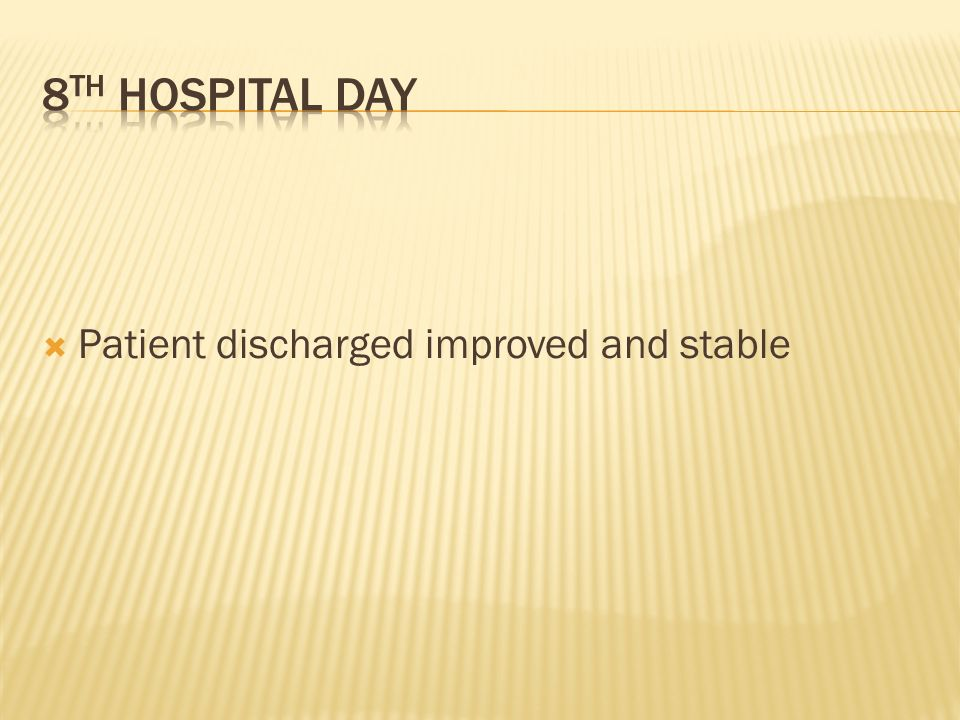 8th hospital day Patient discharged improved and stable