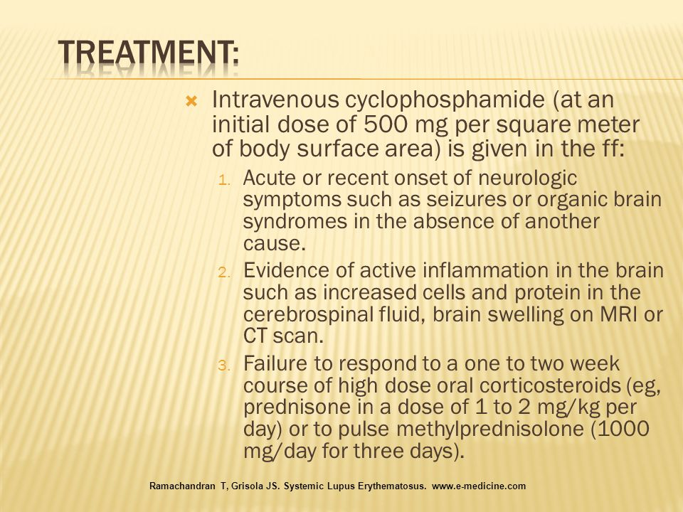 TREATMENT: Intravenous cyclophosphamide (at an initial dose of 500 mg per square meter of body surface area) is given in the ff: