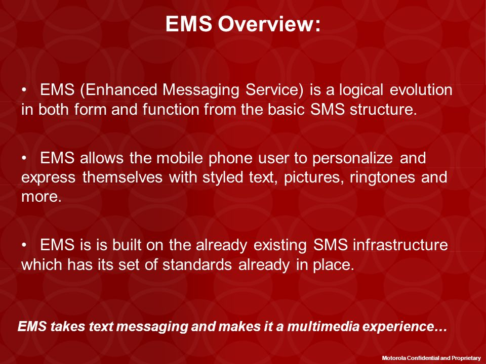 EMS Overview: EMS (Enhanced Messaging Service) is a logical evolution in both form and function from the basic SMS structure.