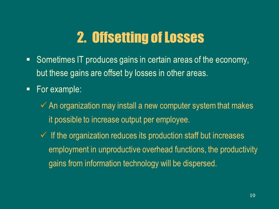 2. Offsetting of Losses Sometimes IT produces gains in certain areas of the economy, but these gains are offset by losses in other areas.