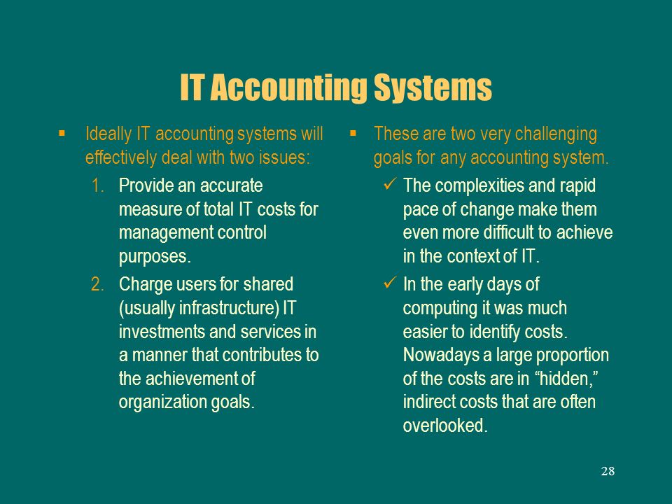 IT Accounting Systems Ideally IT accounting systems will effectively deal with two issues: