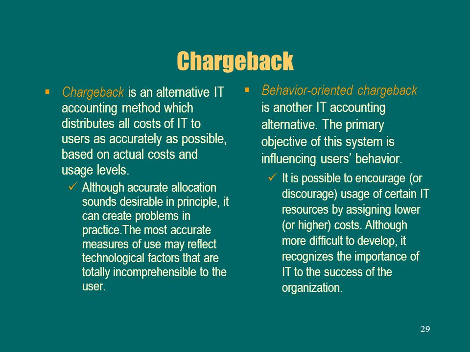 Chargeback Behavior-oriented chargeback is another IT accounting alternative. The primary objective of this system is influencing users' behavior.