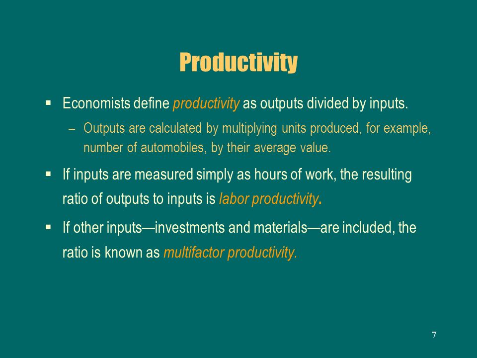 Productivity Economists define productivity as outputs divided by inputs.