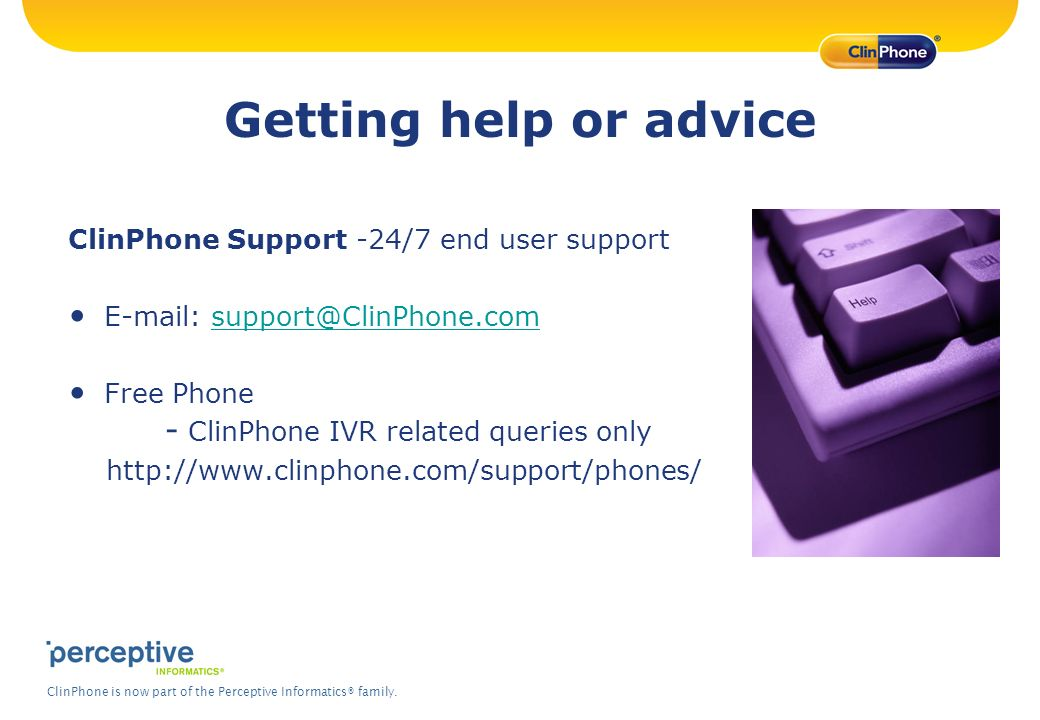 Getting help or advice ClinPhone Support -24/7 end user support