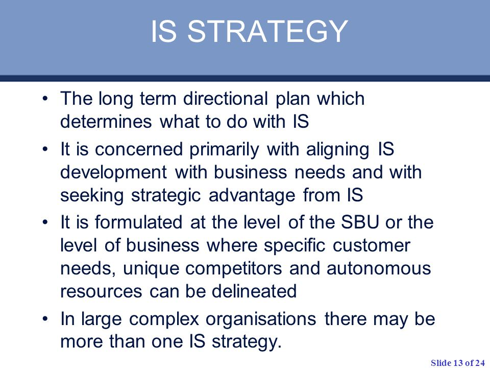 IS STRATEGY The long term directional plan which determines what to do with IS.